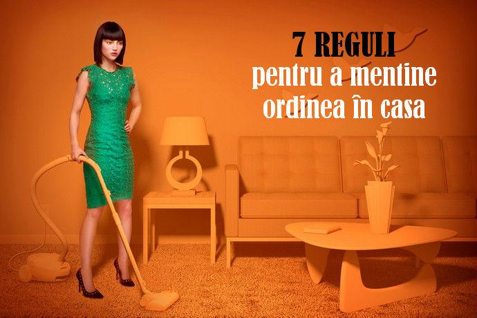 Dacă există ordine în casă, există ordine şi în minte: 7 reguli simple pentru a menține ordinea în casă