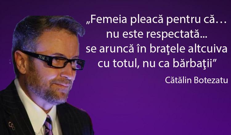 """Cătălin Botezatu – """"Femeia pleacă pentru că nu este respectată, pentru că nu se simte iubită"""""""